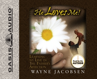 He Loves Me! by Wayne Jacobsen