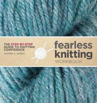 Fearless Knitting Workbook by Jennifer E. Seiffert