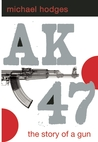 Ak47: The Story of a Gun