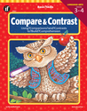 Compare and Contrast, Grades 3 - 4: Using Comparisons and Contrasts to Build Comprehension