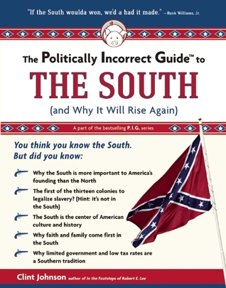 The Politically Incorrect Guide to The South: (And Why It Will Rise Again)