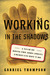 Working in the Shadows by Gabriel Thompson