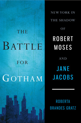 The Battle for Gotham: New York in the Shadow of Robert Moses and Jane Jacobs