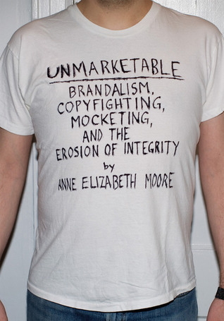 Unmarketable: Brandalism, Copyfighting, Mocketing, and the Erosion of Integrity