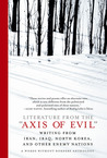 Literature from the 'Axis of Evil': Writing from Iran, Iraq, North Korea, and Other Enemy Nations
