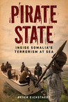 Pirate State: Inside Somalia's Terrorism at Sea