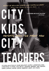 City Kids, City Teachers: Reports from the Front Row