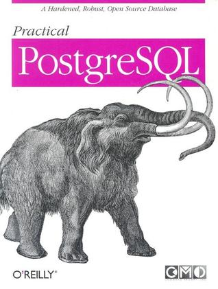 Practical PostgreSQL. A Hardened, Robust, Open Source Database.