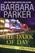 The Dark of Day by Barbara Parker