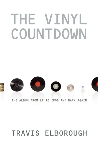 The Vinyl Countdown: The Album from LP to iPod and Back Again