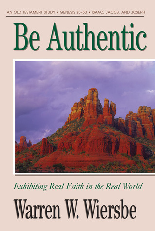 Be Authentic (Genesis 25-50) by Warren W. Wiersbe