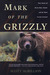 Mark of the Grizzly: True Stories of Recent Bear Attacks and the Hard Lessons Learned