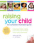 Raising Your Child: The Complete Illustrated Guide: A Parenting Timeline of What to Do at Every Age and Stage of Your Child's Development