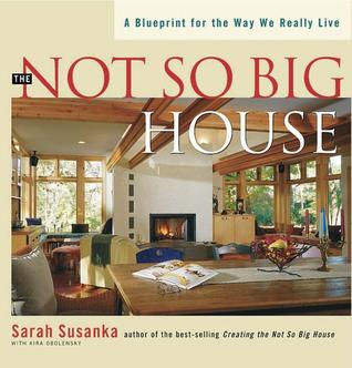 Not So Big House by Sarah Susanka