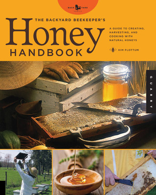 The Backyard Beekeeper's Honey Handbook by Kim Flottum