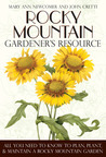 Rocky Mountain Gardener's Resource: All You Need to Know to Plan, Plant & Maintain a Rocky Mountain Garden