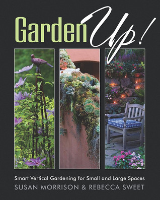 Garden Up! Smart Vertical Gardening for Small and Large Spaces by Susan Morrison