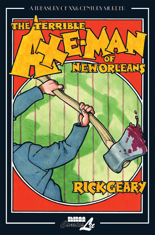 The Terrible Axe-Man of New Orleans by Rick Geary