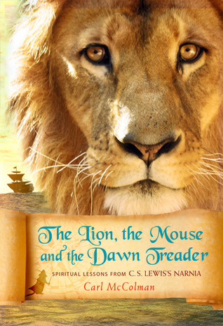 The Lion, the Mouse, and the Dawn Treader by Carl McColman