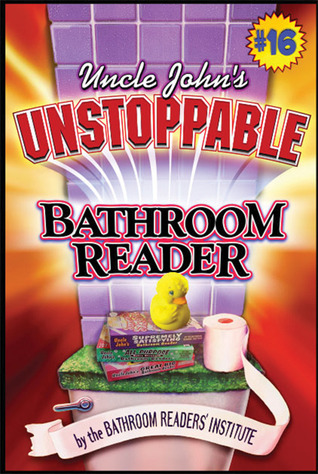 Uncle John's Unstoppable Bathroom Reader (Uncle John's Bathroom Reader Vol.16)