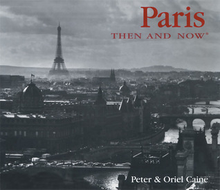 Paris Then and Now by Peter Caine