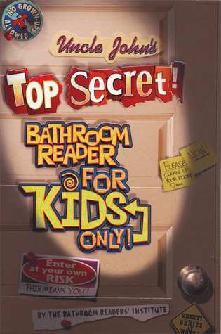 Uncle John's Top Secret! Bathroom Reader Series For Kids Only by Bathroom Readers' Institute