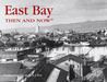 East Bay Then and Now