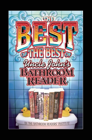 The Best Of The Best Of Uncle John 39 S Bathroom Reader By