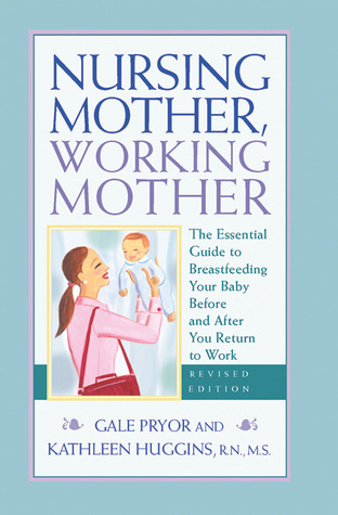 Nursing Mother, Working Mother - Revised by Gale Pryor
