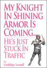 My Knight in Shining Armor is Coming... He's Just Stuck in Traffic