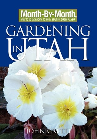 Month By Month Gardening In Utah By John Cretti Reviews