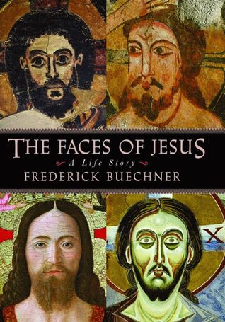 The Faces of Jesus by Frederick Buechner