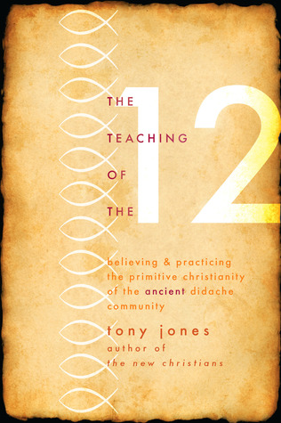 The Teaching of the Twelve by Tony Jones