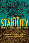 The Wisdom of Stability: Rooting Faith in a Mobile Culture
