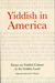 Yiddish in America: Essays ...