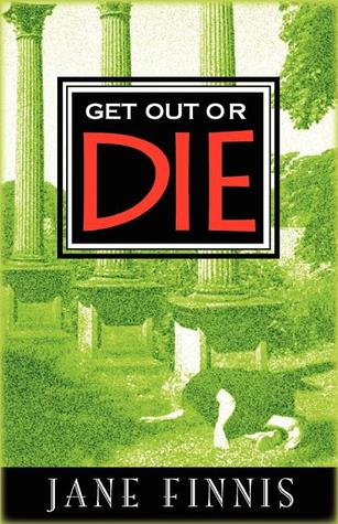 Get Out or Die by Jane Finnis