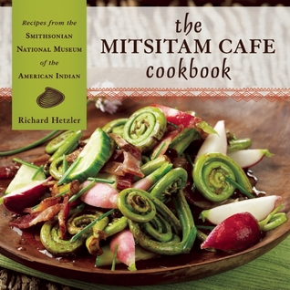 The Mitsitam Cafe Cookbook by Richard Hetzler