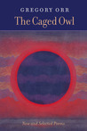 The Caged Owl: New & Selected Poems