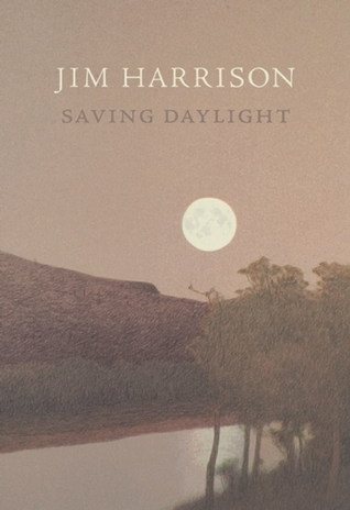 Saving Daylight by Jim Harrison
