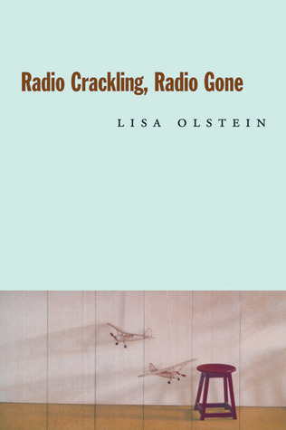 Radio Crackling, Radio Gone by Lisa Olstein