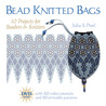 Bead Knitted Bags: 10 Projects for Beaders and Knitters
