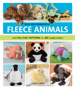 Wild and Wonderful Fleece Animals by Linda Carr