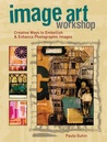 Image Art Workshop: Creative Ways to Embellish & Enhance Photographic Images