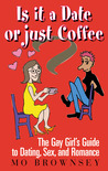 Is It a Date or Just Coffee?: The Gay Girl's Guide to Dating, Sex, and Romance