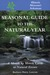 Seasonal Guide to the Natural Year: A Month by Month Guide to Natural Events--Illinois, Missouri and Arkansas (Seasonal Guide to the Natural Year)