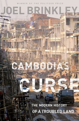 Cambodia's Curse by Joel Brinkley