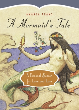 A Mermaid's Tale: A Personal Search for Love and Lore