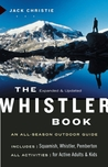 The Whistler Book, Revised and Updated: An All-Season Outdoor Guide
