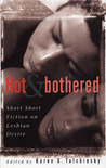 Hot & Bothered: Short Short Fiction on Lesbian Desire