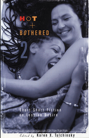 Hot & Bothered 2: Short Short Fiction on Lesbian Desire